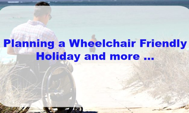 Planning a Wheelchair Holiday and More …